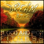 blood and iron fitness 315 motivation poster logo DREAM BIG